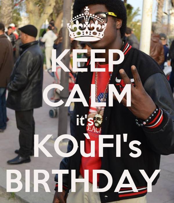 KEEP CALM it's  KOùFI's BIRTHDAY