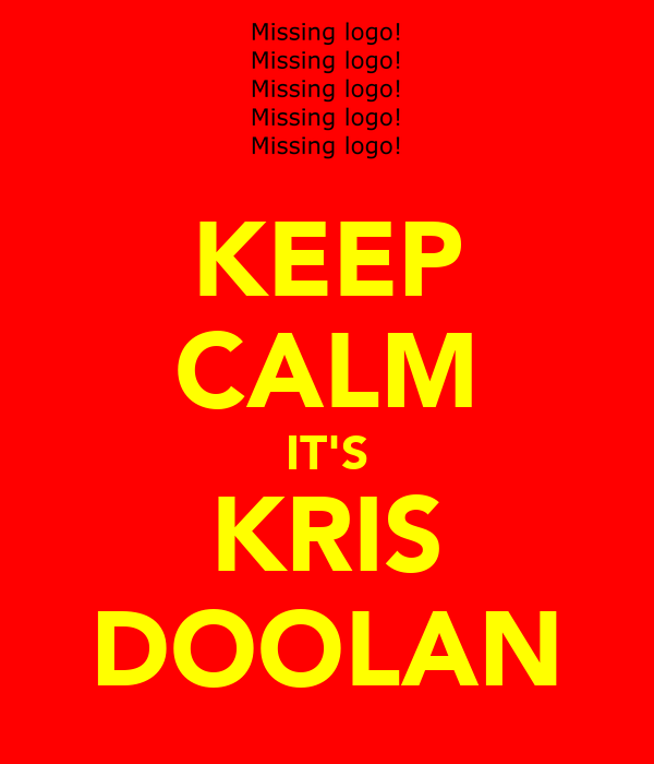 KEEP CALM IT'S KRIS DOOLAN