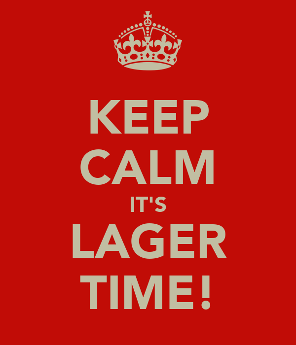KEEP CALM IT'S LAGER TIME!