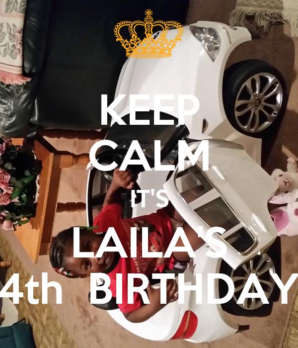 KEEP CALM IT'S LAILA'S 4th  BIRTHDAY