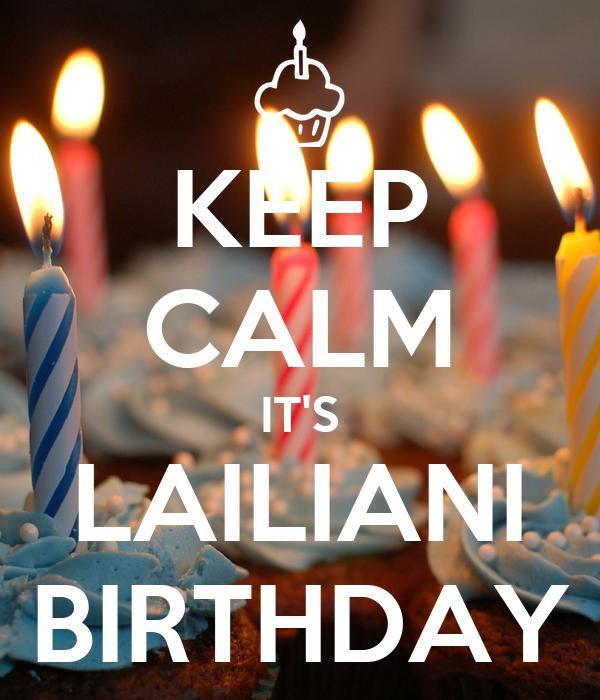 KEEP CALM IT'S LAILIANI BIRTHDAY