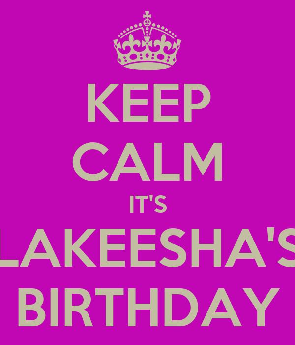 KEEP CALM IT'S LAKEESHA'S BIRTHDAY
