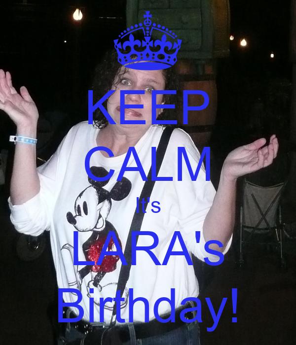 KEEP CALM It's LARA's Birthday!