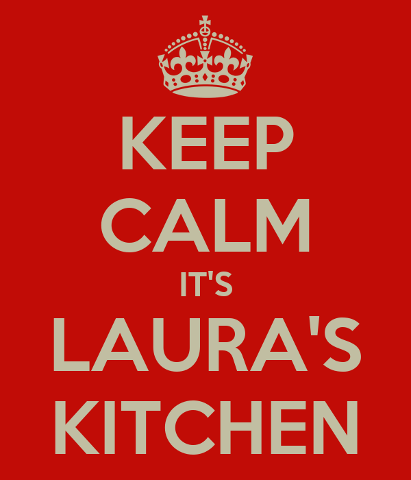 KEEP CALM IT'S LAURA'S KITCHEN
