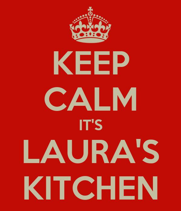 KEEP CALM IT'S LAURA'S KITCHEN