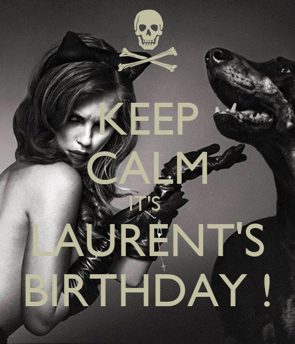 KEEP CALM IT'S  LAURENT'S BIRTHDAY !