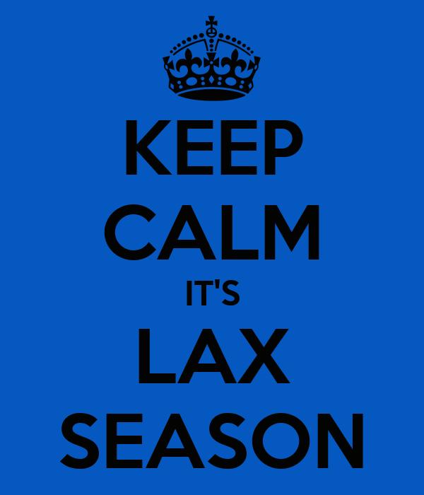 KEEP CALM IT'S LAX SEASON