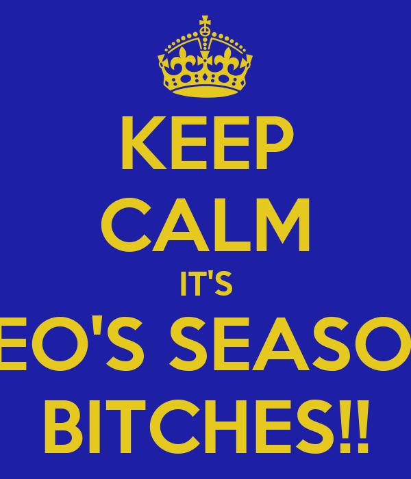 KEEP CALM IT'S LEO'S SEASON BITCHES!!