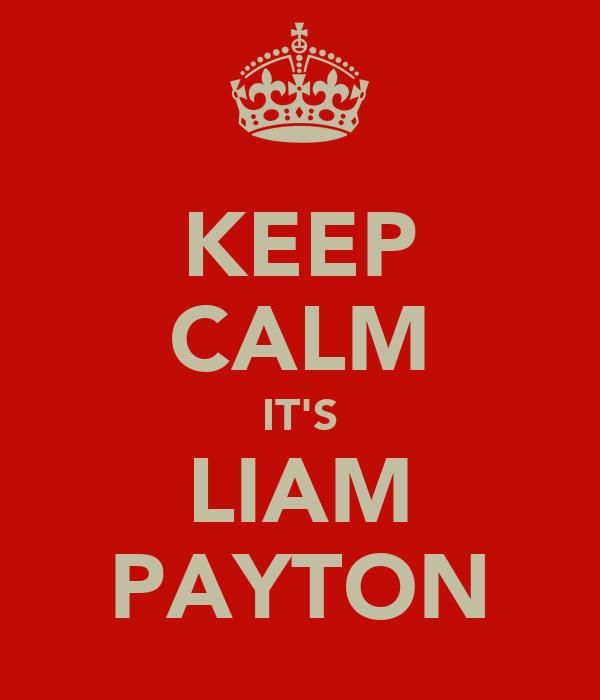 KEEP CALM IT'S LIAM PAYTON