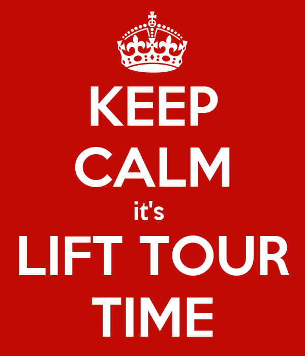 KEEP CALM it's  LIFT TOUR TIME