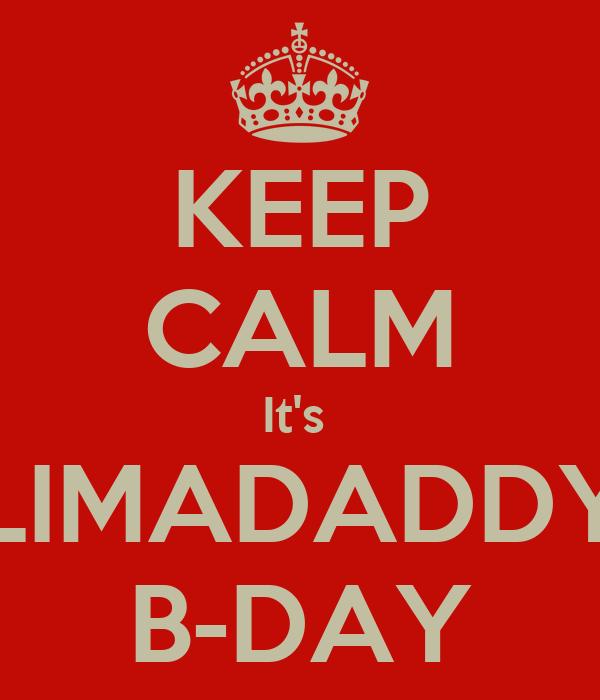 KEEP CALM It's  LIMADADDY B-DAY