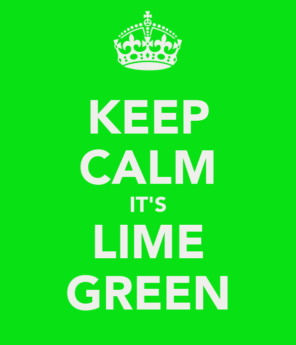 KEEP CALM IT'S LIME GREEN