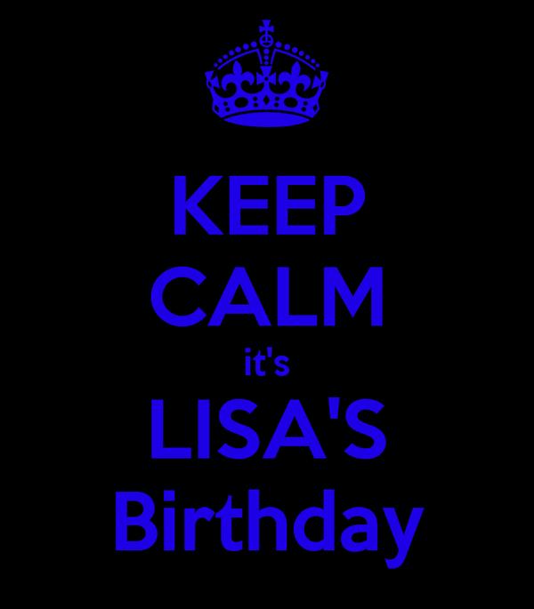 KEEP CALM it's LISA'S Birthday