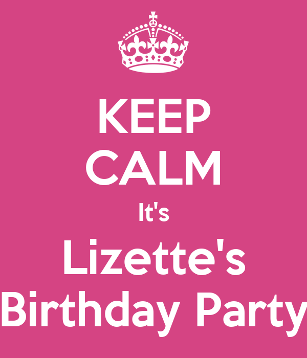 KEEP CALM It's Lizette's Birthday Party