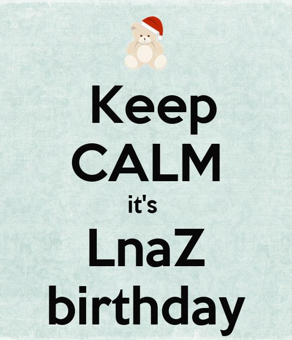 Keep  CALM it's  LnaZ birthday