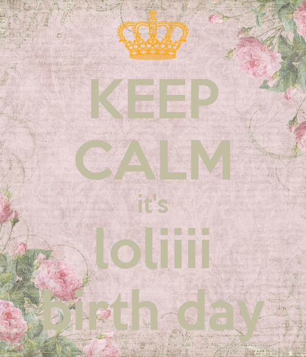 KEEP CALM it's loliiii birth day