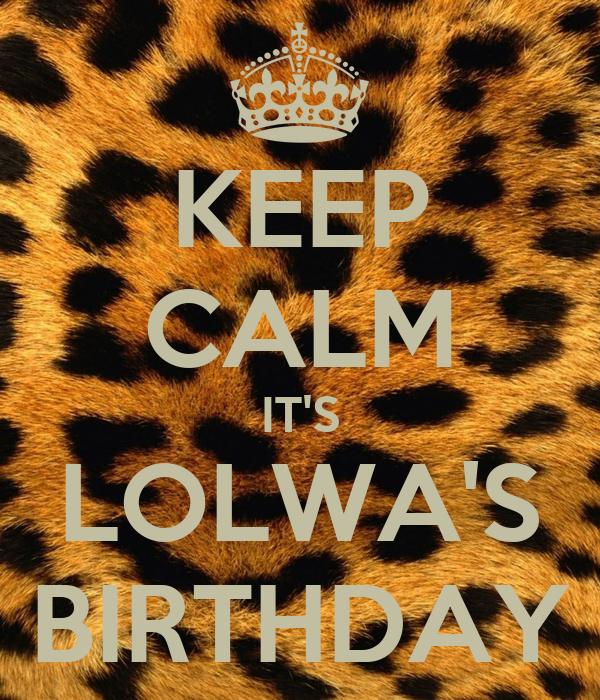 KEEP CALM IT'S LOLWA'S BIRTHDAY