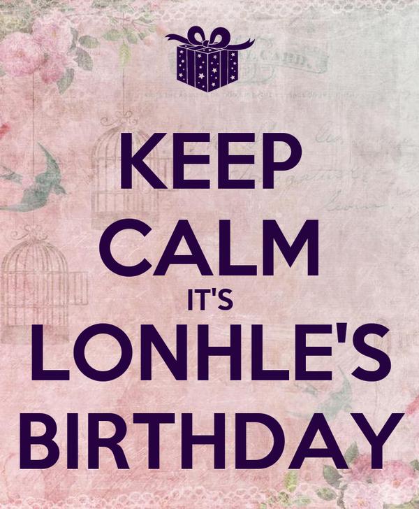 KEEP CALM IT'S LONHLE'S BIRTHDAY