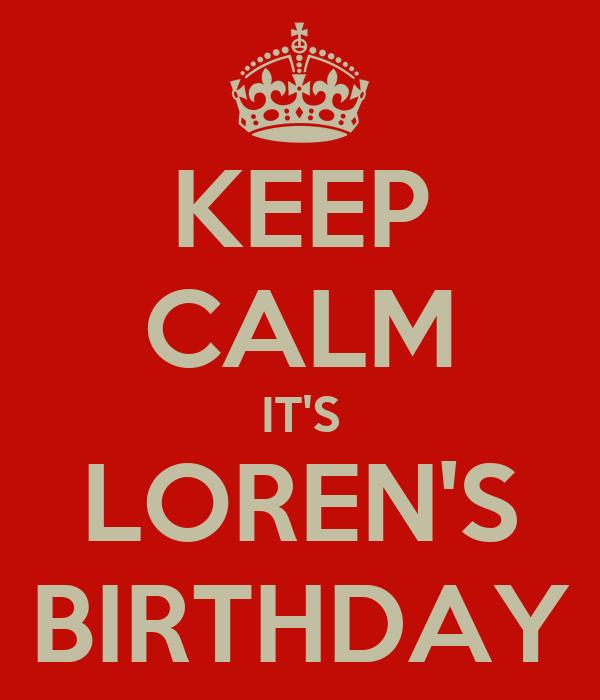 KEEP CALM IT'S LOREN'S BIRTHDAY