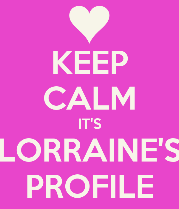 KEEP CALM IT'S LORRAINE'S PROFILE