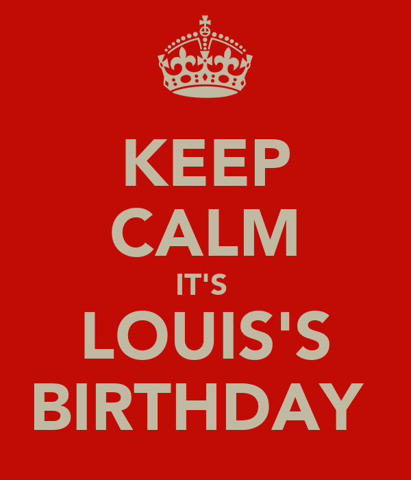 KEEP CALM IT'S  LOUIS'S BIRTHDAY