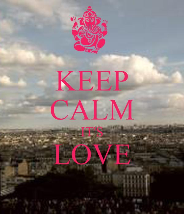 KEEP CALM IT'S LOVE
