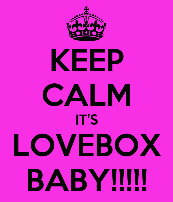 KEEP CALM IT'S LOVEBOX BABY!!!!!