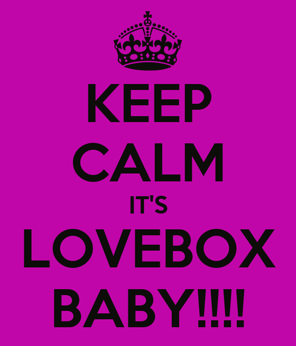 KEEP CALM IT'S LOVEBOX BABY!!!!