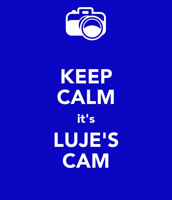 KEEP CALM it's LUJE'S CAM