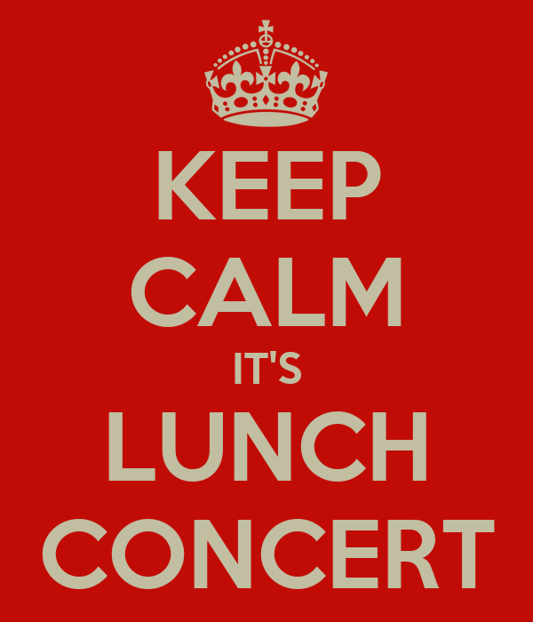 KEEP CALM IT'S LUNCH CONCERT