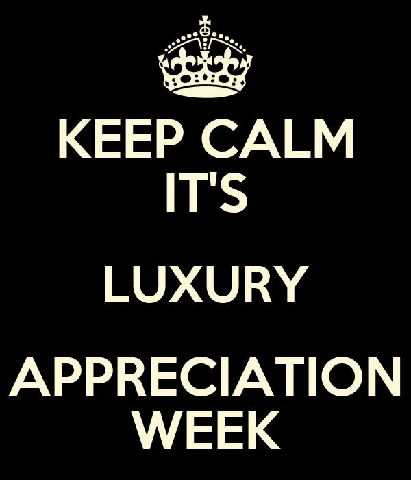 KEEP CALM IT'S LUXURY APPRECIATION WEEK