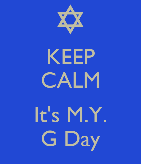 KEEP CALM  It's M.Y. G Day