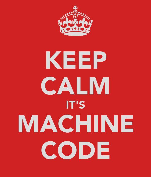 KEEP CALM IT'S MACHINE CODE
