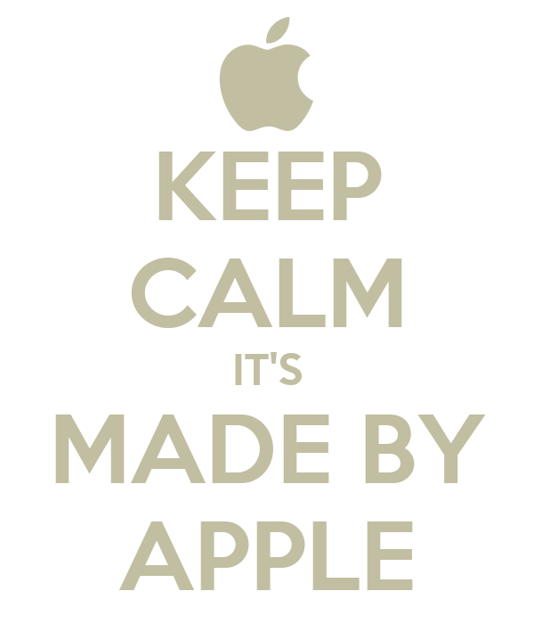 KEEP CALM IT'S MADE BY APPLE
