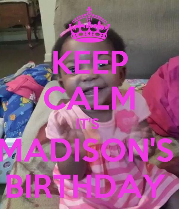 KEEP CALM IT'S  MADISON'S  BIRTHDAY