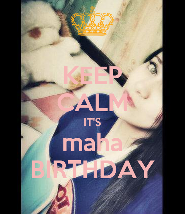 KEEP CALM IT'S maha BIRTHDAY