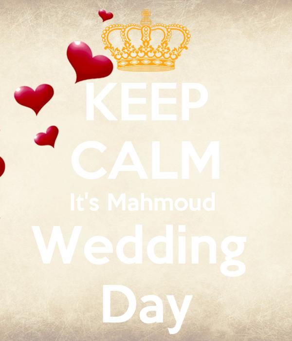 KEEP CALM It's Mahmoud  Wedding  Day
