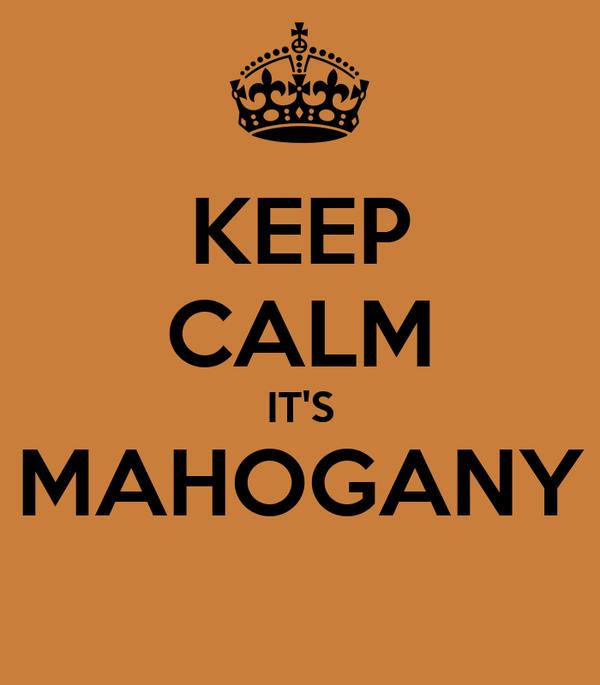 KEEP CALM IT'S MAHOGANY