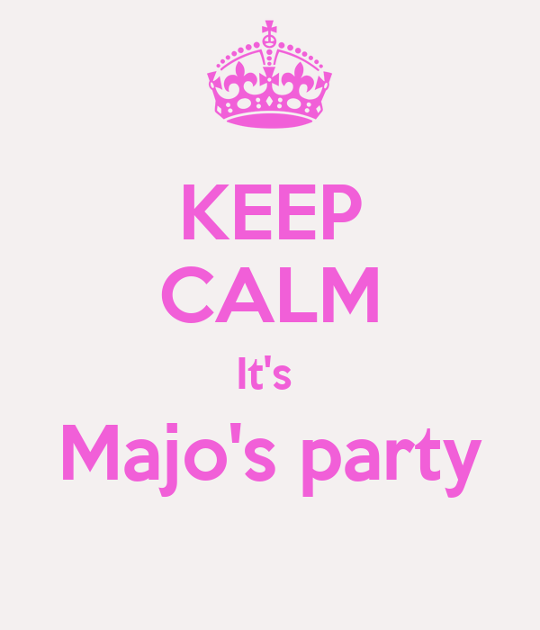 KEEP CALM It's  Majo's party