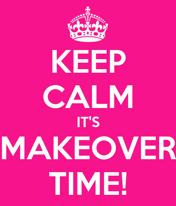 keep-calm-it-s-makeover-time.jpg