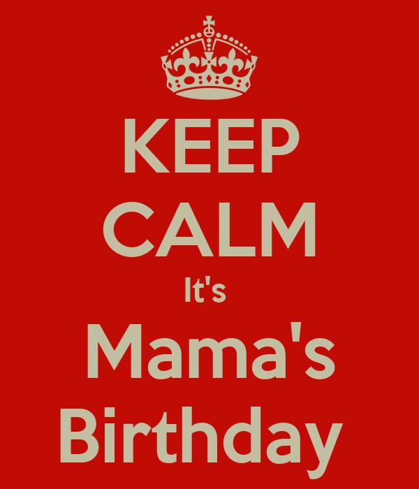 KEEP CALM It's  Mama's Birthday