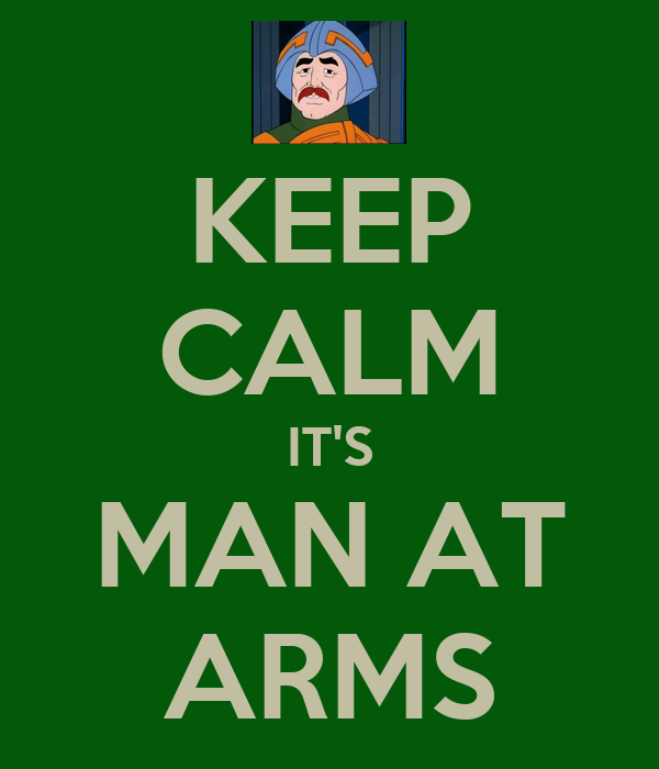 KEEP CALM IT'S MAN AT ARMS