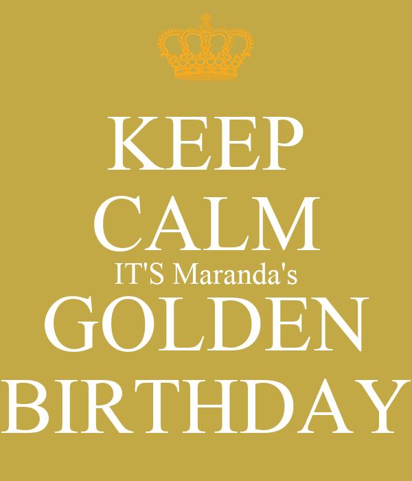 KEEP CALM IT'S Maranda's GOLDEN BIRTHDAY