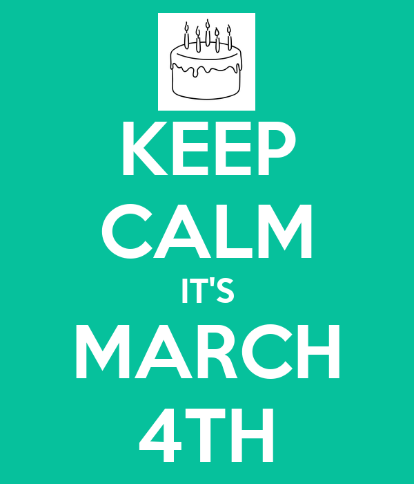 KEEP CALM IT'S MARCH 4TH