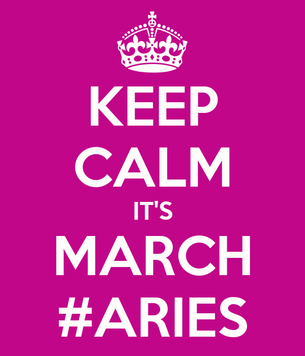 KEEP CALM IT'S MARCH #ARIES