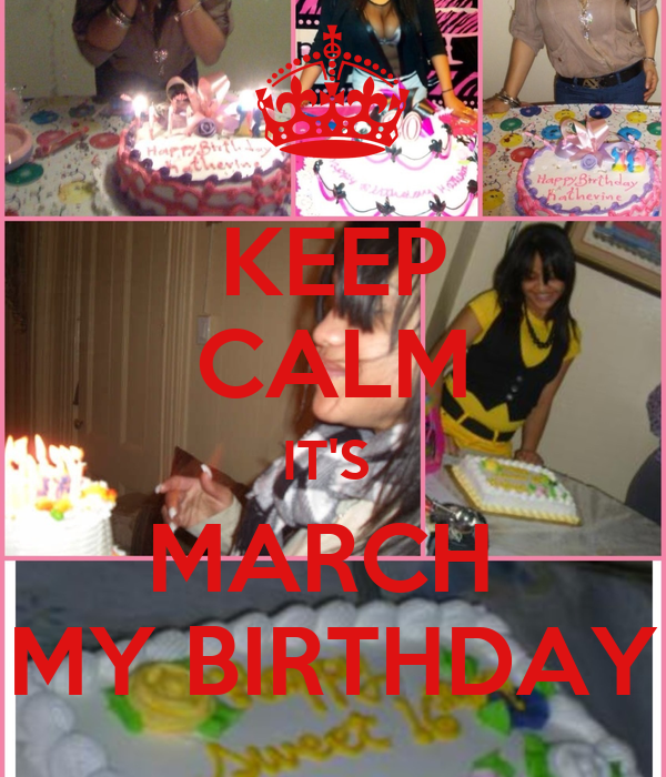 KEEP CALM IT'S  MARCH  MY BIRTHDAY