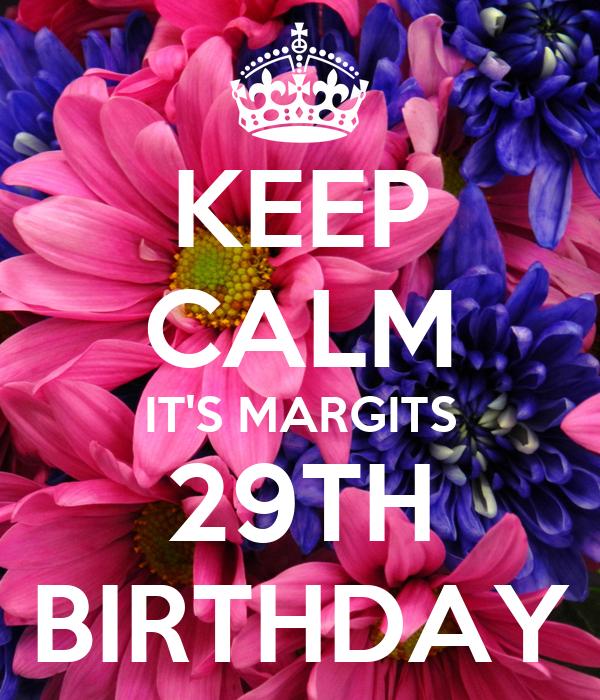 KEEP CALM IT'S MARGITS 29TH BIRTHDAY