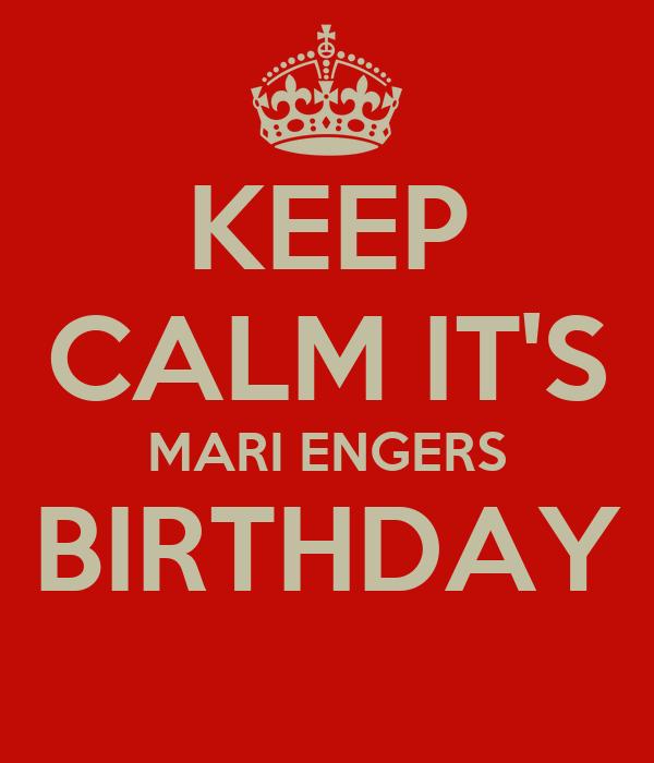 KEEP CALM IT'S MARI ENGERS BIRTHDAY