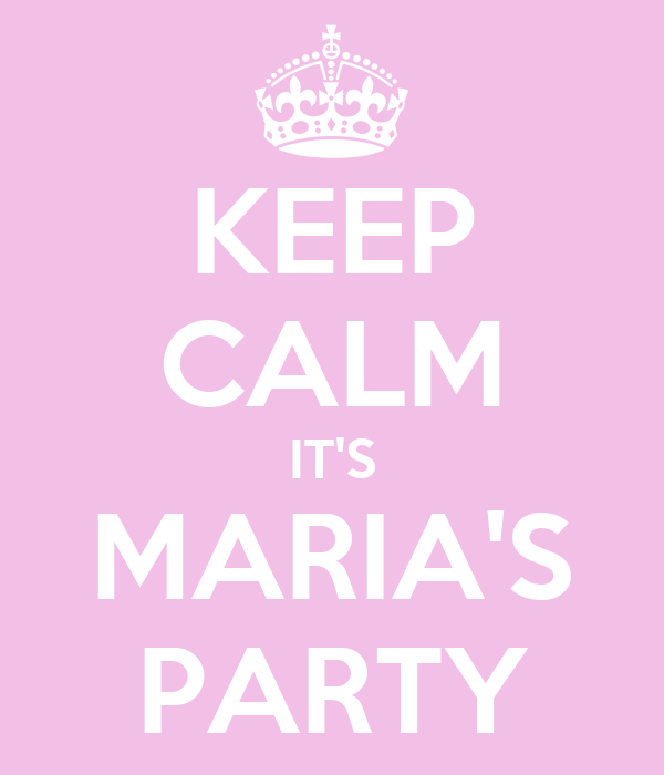 KEEP CALM IT'S MARIA'S PARTY