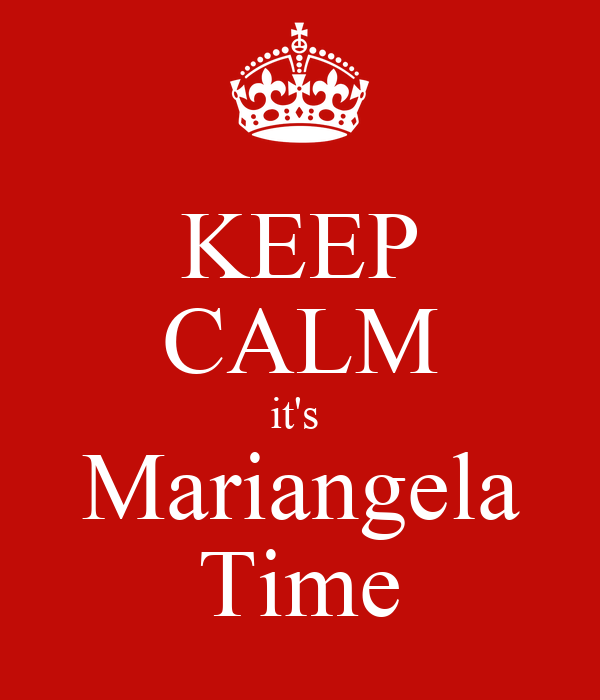 KEEP CALM it's  Mariangela Time